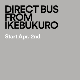DIRECT BUS FROM IKEBUKURO Start Apr. 2nd