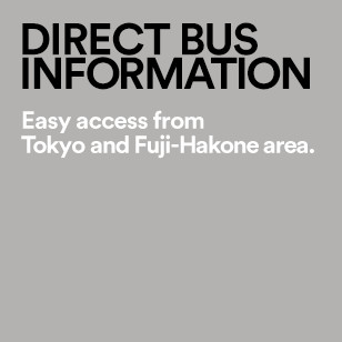 DIRECT BUS INFORMATION Easy access from Tokyo and Fuji-Hakone area