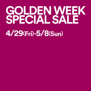 GOLDEN WEEK SPECIAL SALE 4/29 Fri-5/8Sun