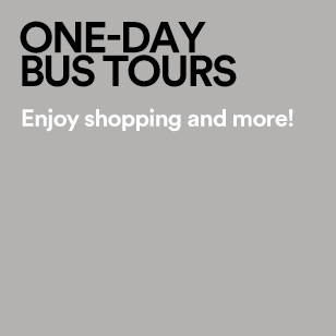 ONE-DAY BUS TOURS Enjoy shopping and more!