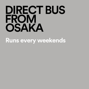 DIRECT BUS FROM OSAKA Runs every weekends