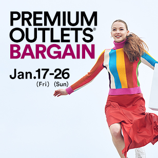 PREMIUM OUTLETS® BARGAIN Jan.17(Fri)-26(Sun)