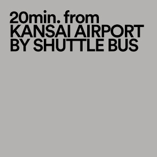 20min. from KANSAI AIRPORT BY SHUTTLE BUS