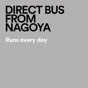 DIRECT BUS FROM NAGOYA Runs every day