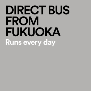 DIRECT BUS FROM  FUKUOKA Runs every day