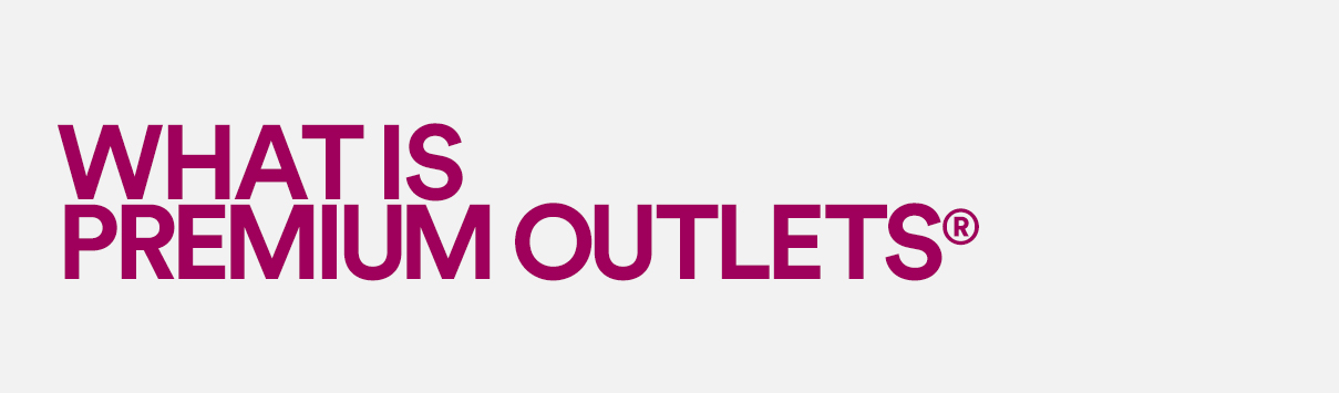 WHAT IS PREMIUM OUTLETS® | PREMIUM OUTLETS®