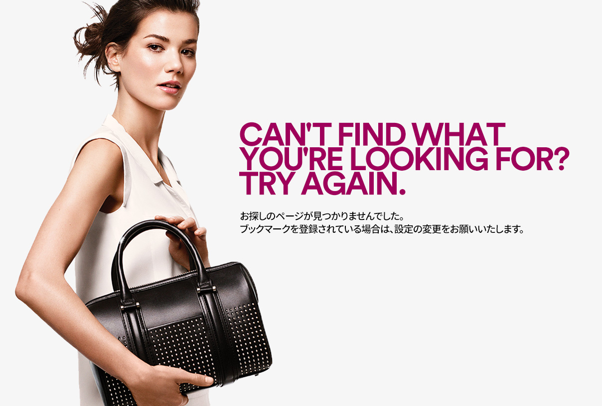 CAN'T FIND WHAT YOU'RE LOOKING FOR? TRY AGAIN. お探しのページが見つかりませんでした。ブックマークを登録されている場合は、設定の変更をお願いいたします。
